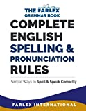 Complete English Spelling and Pronunciation Rules: Simple Ways to Spell and Speak Correctly (The Farlex Grammar Book) (Volume 3)