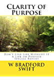 Clarity of Purpose:: Don't Live Life without It (A Life On Purpose Special Report Book 1)