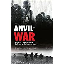 The Anvil of War: German Generalship in Defense of the Eastern Front