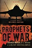 Prophets of War: Lockheed Martin and the Making of the Military-Industrial Complex