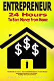 Entrepreneur: 24 Hours To Earn Money From Home, Methods To Run A Successful From Home, Running A Business From Home, Making Money From Home