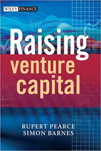 Raising Venture Capital: Fuel for the Entrepreneurial Engine (The Wiley Finance Series)