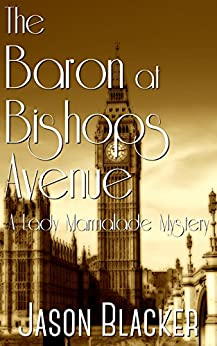 The Baron at Bishops Avenue (A Lady Marmalade Mystery Book 5) by [Blacker, Jason]