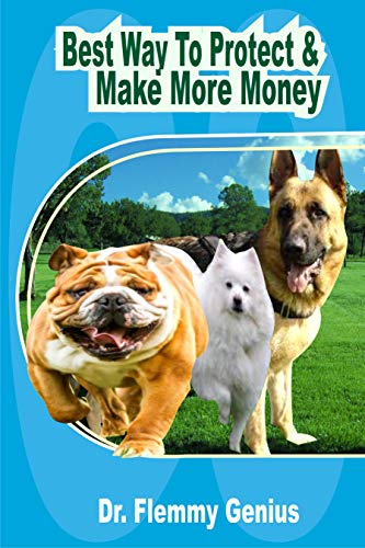 Best Way To Protect & Make More Money (Make Profit On Healthy Dog Book 1)