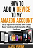 How to Add a Device to my Amazon Account: Step-by-Step Guide with Screenshots  on how to Add and Register kindle device or Kindle Reading App on amazon kindle account