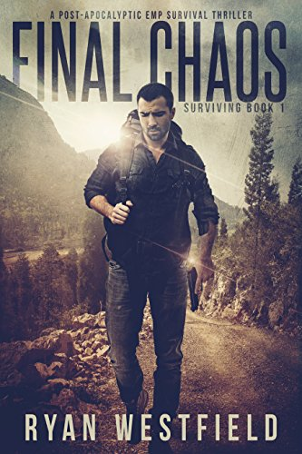Final Chaos: A Post-Apocalyptic EMP Survival Thriller (Surviving Book 1) by [Westfield, Ryan]