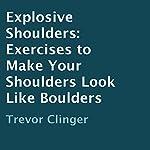 Explosive Shoulders: Exercises to Make Your Shoulders Look like Boulders | Trevor Clinger