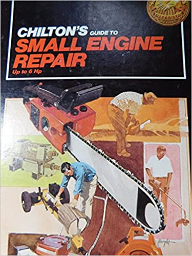 Chilton's Guide to Small Engine Repair Up to 6 Hp (Chilton's