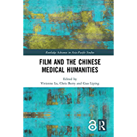 Film and the Chinese Medical Humanities (Routledge Advances in Asia-Pacific Studies) (English Edition)