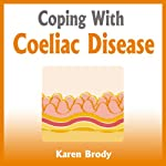 Coping with Coeliac Disease: Strategies to Change Your Diet and Life | Karen Brody