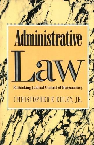 Administrative Law: Rethinking Judicial Control of Bureaucracy