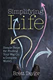 Simplifying Life: Simple Steps for Finding Your Way (in a Complex World)