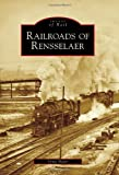 Railroads of Rensselaer (Images of America) (Images of Rail)