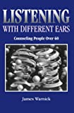 Listening with Different Ears : Counseling People over Sixty, Warnick, James, 0936609311