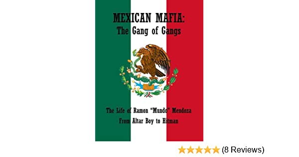 Mexican Mafia From Altar Boy to Hitman: the Gang of Gangs