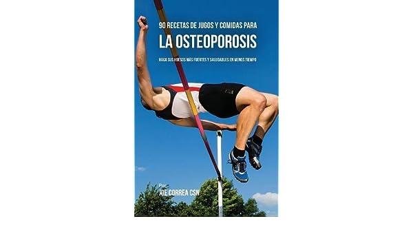 90 Recetas de Jugos Y Comidas Para La Osteoporosis: Haga Sus Huesos Más Fuertes Y Saludables En Menos Tiempo (Spanish Edition): Joe Correa: 9781635317664: ...