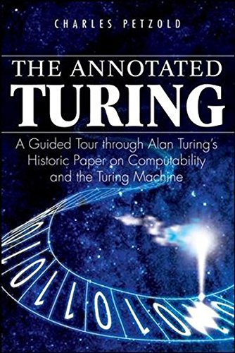 The Annotated Turing  A Guided Tour Through Alan Turings Historic Paper On Computability And The Turing Machine