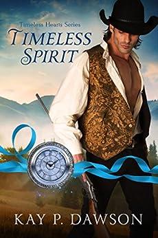 Timeless Spirit (Timeless Hearts Book 2) by [Dawson, Kay P.]