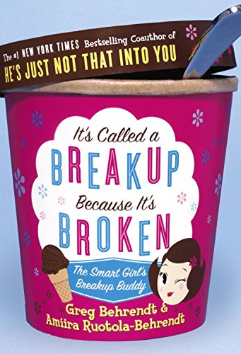 It's Called a Breakup Because It's Broken: The Smart Girl's Break-Up Buddy by [Behrendt, Greg, Ruotola-Behrendt, Amiira]