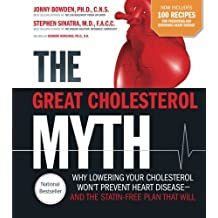 The Great Cholesterol Myth Now Includes 100 Recipes for Preventing and Reversing Heart Disease: Why Lowering Your Cholesterol Won't Prevent Heart Disease-and the Statin-Free Plan that Will
