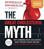 Great Cholesterol Myth Now Includes 100 Recipes for Preventing and Reversing Heart Disease: Why Lowering Your Cholesterol Won't Prevent Heart Disease-and the Statin-Free Plan that Will
