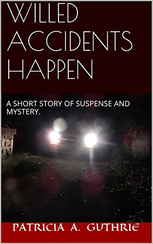 WILLED ACCIDENTS HAPPEN: A short story of mystery and suspense by [GUTHRIE, PATRICIA A]