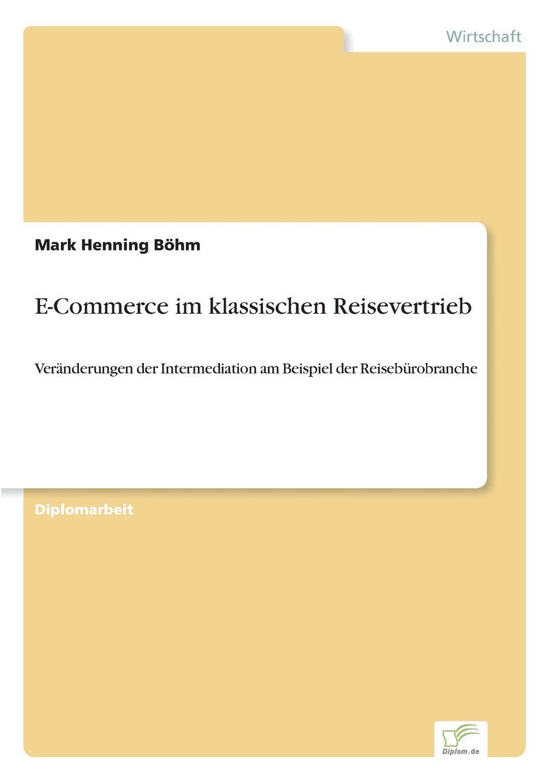 E-Commerce im klassischen Reisevertrieb: Veränderungen der Intermediation am Beispiel der Reisebürobranche (German Edition) pdf epub
