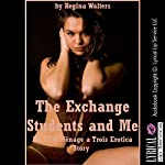 The Exchange Students and Me: An FFM Menage a Trois Erotica Story | Regina Walters