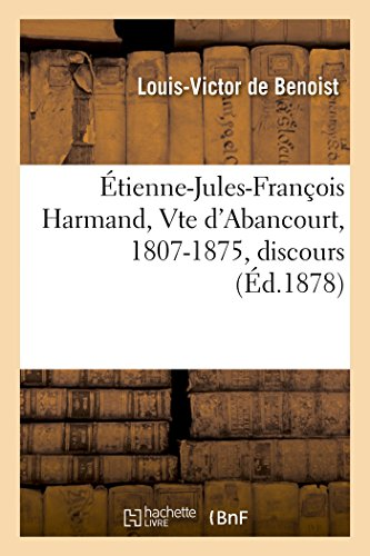 A0/00tienne-Jules-Franaois Harmand, Vte D'Abancourt, 1807-1875, Discours (Histoire) (French Edition)