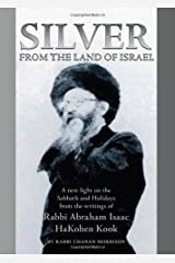 Silver from the Land of Israel: A New Light on the Sabbath and Holidays from the Writings of Rabbi Abraham Isaac HaKohen Kook Hardcover