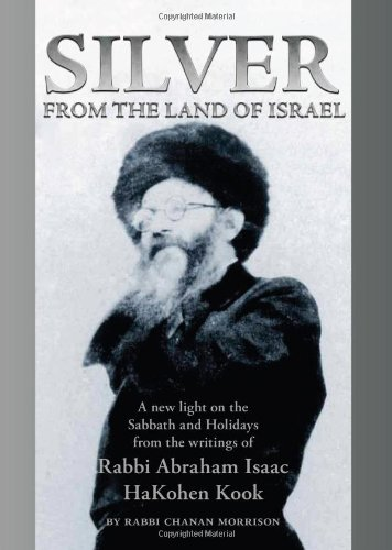 Silver from the Land of Israel: A New Light on the Sabbath and Holidays from the Writings of Rabbi Abraham Isaac HaKohen Kook pdf epub