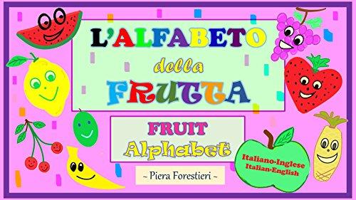 Language Alphabet Italian (L' Alfabeto della Frutta/Fruit Alphabet: Italian-English edition (Italian Edition))