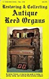 Restoring and Collecting Antique Reed Organs, Horton Presley, 0830669116