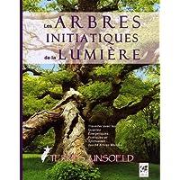 Les arbres initiatiques de la lumière : Travailler les qualités énergétiques, curatives, poétiques et spirituelles des 64 arbres maîtres de l'arbre zodiaque