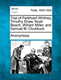 Trial of Parkhusrt Whitney, Timothy Shaw, Noah Beach, William Miller, and Samuel M Chubbuck, Anonymous, 1241530637