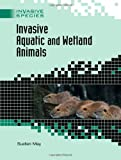 Invasive Aquatic and Wetland Animals, Suellen May, 0791091295