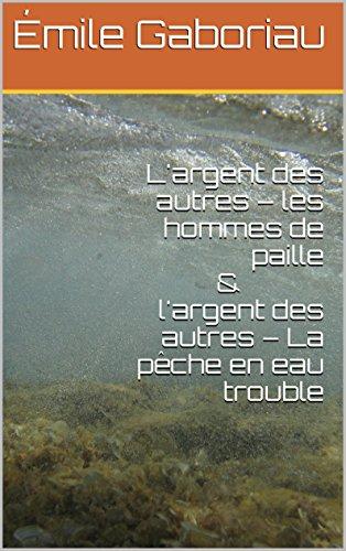L'argent des autres – les hommes de paille&l'argent des autres – La pêche en eau trouble (French Edition)