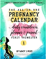 The All-In-One Pregnancy Calendar, Daily Countdown, Planner and Journal: First Trimester