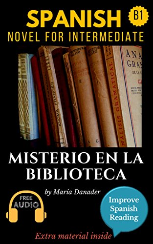 Spanish novel for intermediate (B1): Misterio en la biblioteca. Downloadable Audio. Vol 3. (Spanish Edition): Learn Spanish.Improve Spanish Reading.Graded reading.Aprender Español. Lecturas Graduadas