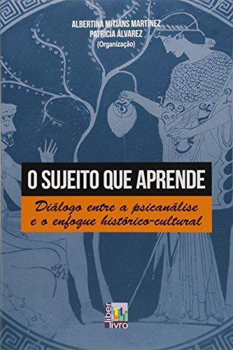 O Sujeito que Aprende. Diálogo Entre a Psicanálise e o Enfoque Histórico- Cultural