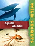 Wild Secrets: Aquatic Animals