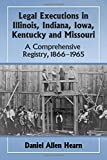 img - for Legal Executions in Illinois, Indiana, Iowa, Kentucky and Missouri: A Comprehensive Registry, 1866-1965 book / textbook / text book