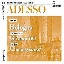 Adesso Audio - Bologna. 12/2017: Italienisch lernen Audio - Bologna Hörbuch von  div. Gesprochen von:  div.