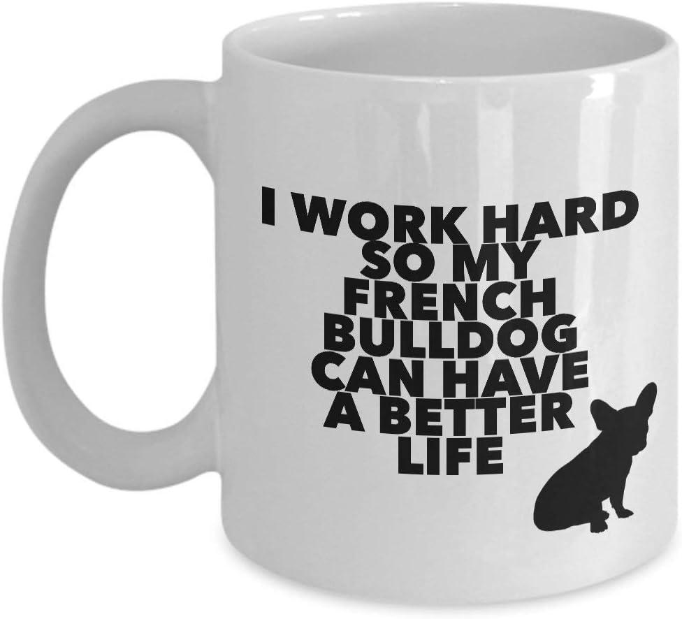 Trabajo duro para que mi bulldog francés pueda tener una vida mejor'. Divertido para los amantes de las mascotas de bulldog francés Tazas de café: para Navidad, jubilación, gracias, feliz regalo de va