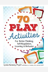 70 Play Activities for Better Thinking, Self-Regulation, Learning & Behavior Paperback