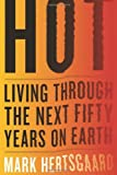 Hot: Living Through the Next Fifty Years on Earth, Mark Hertsgaard, 0618826122