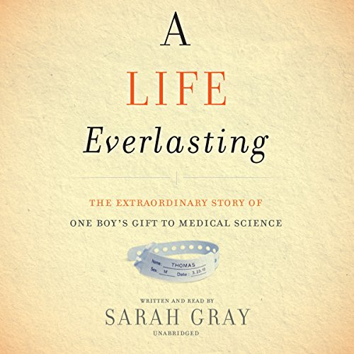 A Life Everlasting: The Extraordinary Gift of One Boy's Gift to Medical Science