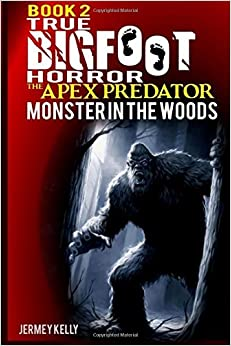 Book 2: True Bigfoot Horror: The Apex Predator - Monster In The Woods: Cryptozoology: My Terrifying, Violent, And True Encounter Of Sasquatch And Others Encounters Of Bigfoot Hunting People Ebook Rar 51sxJaZQ2ZL._SY344_BO1,204,203,200_