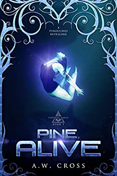 Pine, Alive: A Pinocchio Retelling (Foxwept Array Book 1) by [Cross, A.W.]