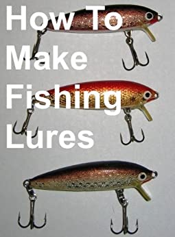 How To Make Fishing Lures, Homemade Fishing Lures by [Roberts, Jonathon]